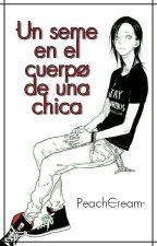 Un Seme En El Cuerpo De Una Chica [#ISKNI] by JulyBane