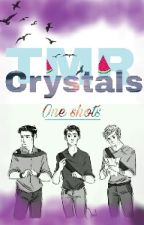 Crystals /One Shots/ TMR by ValentineWigginN