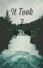 It Took 7 Years; by 6ixbeautiful