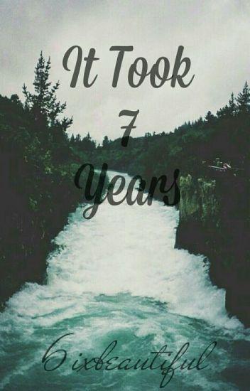 It Took 7 Years;