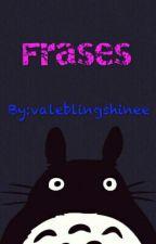 Frases by valeblingshinee