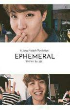 EPHEMERAL (JHS FF) by pjz_nim