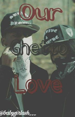 Our Ghetto Love  by babygirlash___