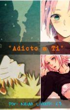 """Adicto a Ti"" (+18) | NaruSaku by NeidaLilibeth"