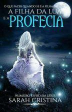 A Filha da Lua e a Profecia (Livro 1) by Saah1998
