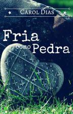 Fria Como Pedra by mscaroldias