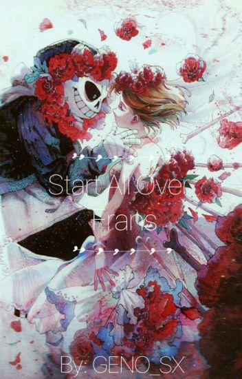 Start All Over || Frans || SEQUAL TO: SkeleLOVE || OLD ✓