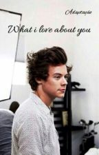 What I Love About You ( Narry Storan) by GabizinhaHoranStyles