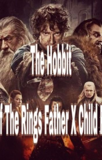 The Hobbit/lord Of The Rings Father X Child Reader - Loki'sgirl