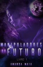 Manipuladores do Futuro (1) by AmandaMaia413