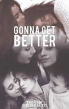 Gonna Get Better (Camren) by Dantanafantasy