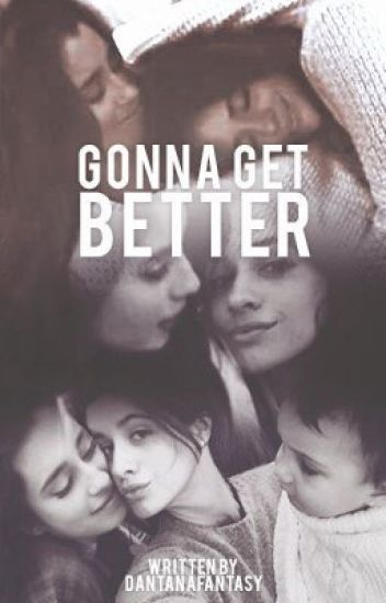 Gonna Get Better (Camren)