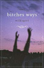 bitches ways » rants by wilksgirl