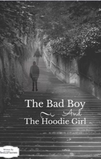 The Bad Boy and The Hoodie Girl ✔️ (Completed)