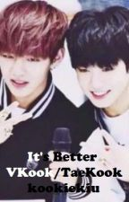 It's Better [VKook / TaeKook] by kookiekiu