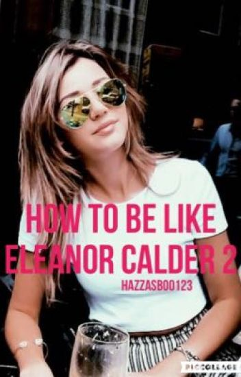 How to be like Eleanor Calder 2