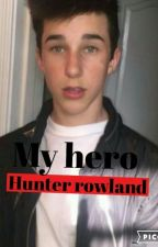 My Hero (Hunter Rowland) *on Hold* by BrandonrowlandsHusky