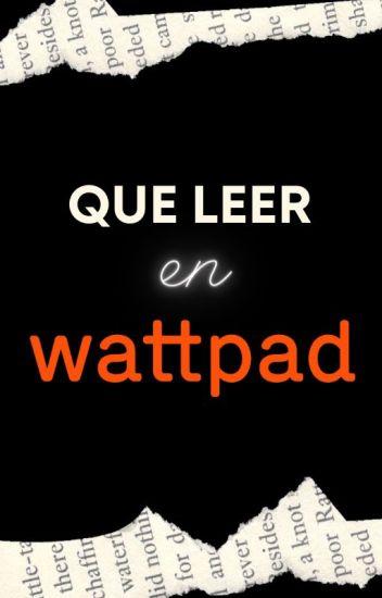 Que leer en Wattpad #1