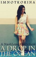 A Drop In the Ocean (NashLene FanFic) by imnotkorina