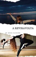 A Reviravolta (Concluído) by Kesya_Oliveira