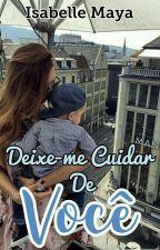 Deixe-me Cuidar de Você by Isabelle_Maya14