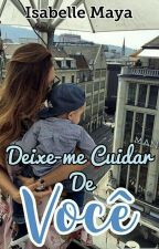 Deixe-me Cuidar de Você by Isabelle_Maya15