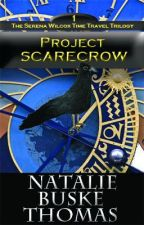 PROJECT SCARECROW (The Serena Wilcox Time Travel Trilogy) by NatalieBuskeThomas