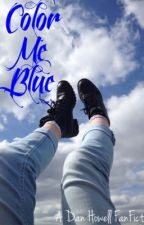 Color Me Blue (a Dan Howell FanFiction) ON HOLD by m4ddi3_bb
