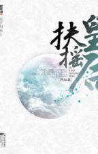 Phù Diêu hoàng hậu - Thiên Hạ Quy Nguyên (xuyên không) by Tsubaki