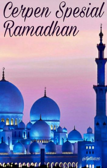 Cerpen Spesial Ramadhan Intan D Trilaksono Wattpad