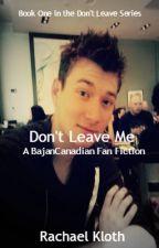 Don't Leave Me (A Bajan Canadian Fan Fiction) (Watty Awards 2013) by talons150