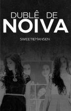 Dublê De Noiva  by SweetieHansen