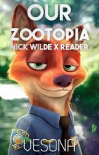 Our Zootopia (Nick Wilde x Reader) by Vesona