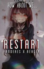 Restart(Yandere X Reader) by Kaen__