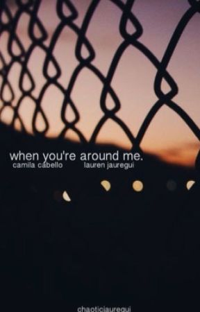 when you're around me by chaoticjauregui