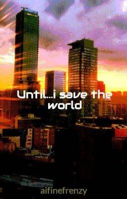 Untili save the world