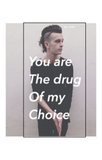 You are the drug of my choice // Matty Healy ( completed )