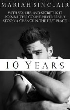 10 Years (Mature Explicit) Wattys 2017 by MariahSinclair101