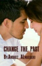 CHANGE THE PAST by Andarz_ALmaraghi