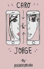 Caro & Jorge by booksforevah