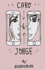 Caro & Jorge by booksforevah