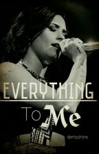 Everything To Me (REESCREVENDO) by demzshine