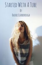 Started With a Tube by RachelScarborough