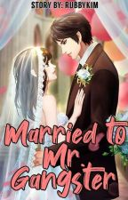 Married To Mr. Gangster(COMPLETE|••|EDTING) by RoseYoung17