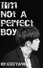 I'm Not A Perfect Boy [Choi Seungcheol FF] by CICIYA98