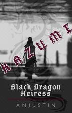 Kazumi: Black Dragon Heiress [Posted Chapters are Already Edited] by Anjustin