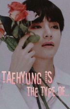 °••Taehyung's the type... •V BTS•••° by GiggleCatChan