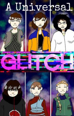 A Universal Glitch (Naruto Fanfic) by AnimeFandomTrash
