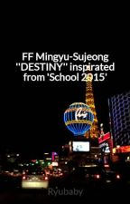 FF Mingyu-Sujeong ''DESTINY'' inspirated from 'School 2015' by Ryubaby