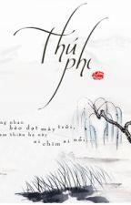 {NGÔN TÌNH} THÚ PHI - CHU NGỌC [FULL] by meluyen_0306